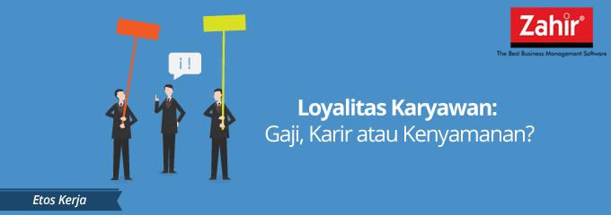 BLOG - Loyalitas Karyawan Gaji Karir atau Kenyamanan- (1)