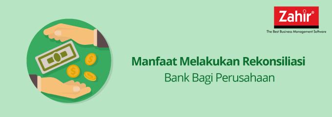 Manfaat Melakukan Rekonsiliasi Bank Bagi Perusahaan