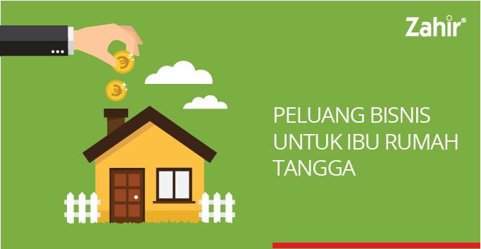 PELUANG BISNIS UNTUK IBU RUMAH TANGGA - Zahir Accounting Blog