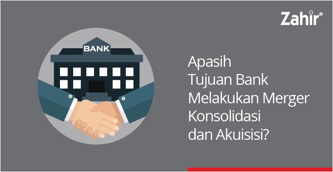 apa sih tujuan bank melakukan merger konsolidasi dan akuisisi
