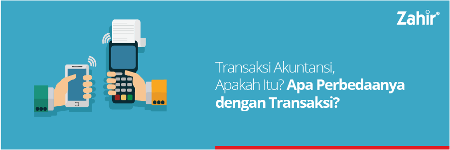 Transaksi Akuntansi, Apakah Itu? Apa Perbedaannya dengan Transaksi?