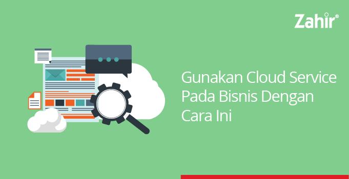 gunakan cloud service pada bisnis dengan cara ini
