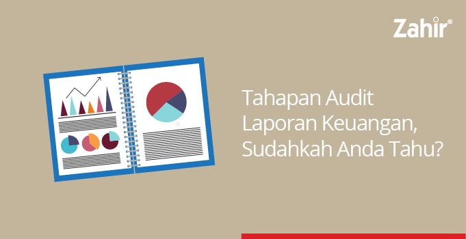 Tahapan Audit Laporan Keuangan Sudahkah Anda Tahu Zahir Accounting Blog