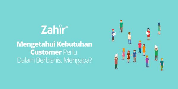 Mengetahui Kebutuhan Customer Perlu Dalam Berbisnis. Mengapa?